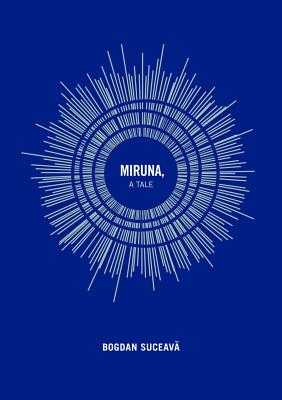 Miruna: A Tale - Suceava, Bogdan, and Blyth, Alistair Ian (Translated by)