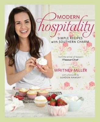 Modern Hospitality: Simple Recipes with Southern Charm: A Cookbook - Miller, Whitney, and Ramsay, Gordon (Foreword by)