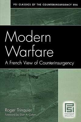 Modern Warfare: A French View of Counterinsurgency - Trinquier, Roger, and Lee, Daniel (Translated by), and Cohen, Eliot a (Foreword by)