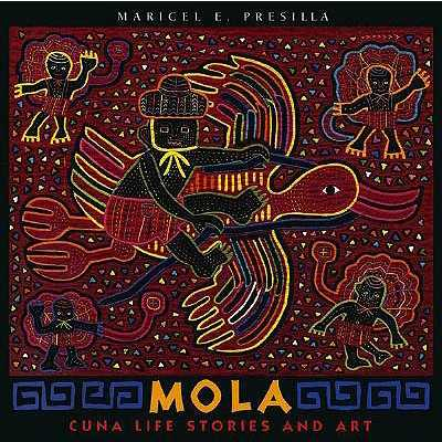 Mola: Cuna Life Stories and Art - Presilla, Maricel E