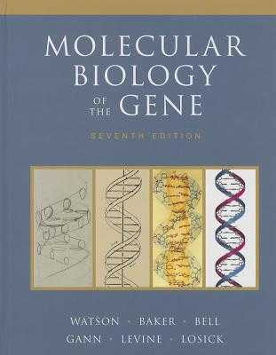 Molecular Biology of the Gene - Watson, James D., and Baker, Tania A., and Bell, Stephen P.