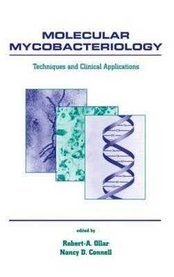 Molecular Mycobacteriology: Techniques and Clinical Applications - Ollar, Robert A (Editor), and Connell, Nancy D (Editor)