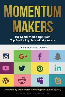 Momentum Makers: 100 Social Media Tips From Top Producing Network Marketers - Sperry, Rob (Foreword by), and Adler, Jordan (Foreword by)