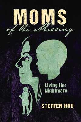 Moms of the Missing, Volume 1: Living the Nightmare - Hou, Steffen
