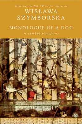 Monologue of a Dog - Szymborska, Wislawa, and Baranczak, Stanislaw (Translated by), and Cavanagh, Clare, Professor (Translated by)
