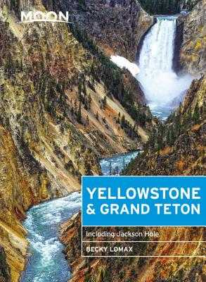 Moon Yellowstone & Grand Teton: Including Jackson Hole - Lomax, Becky