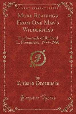 More Readings from One Man's Wilderness: The Journals of Richard L. Proenneke, 1974-1980 (Classic Reprint) - Proenneke, Richard L