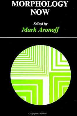 Morphology Now - Aronoff, Mark (Editor)