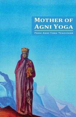 Mother of Agni Yoga - Society, Agni Yoga