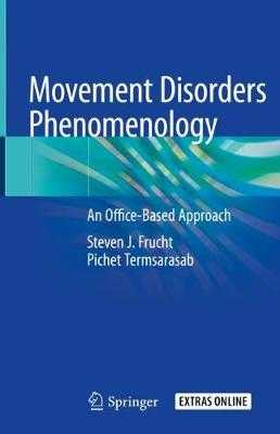 Movement Disorders Phenomenology: An Office-Based Approach - Frucht, Steven J, and Termsarasab, Pichet