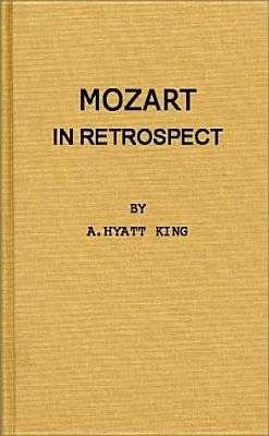 Mozart in Retrospect: Studies in Criticism and Bibliography - King, Alexander Hyatt, and King, A Hyatt, and Unknown