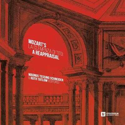 Mozart's 'La clemenza di Tito': A Reappraisal - Tessing Schneider, Magnus (Editor), and Tatlow, Ruth (Editor)