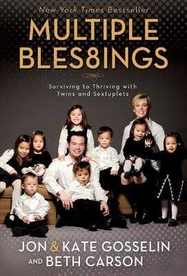 Multiple Blessings: Surviving to Thriving with Twins and Sextuplets - Gosselin, Jon, and Carson, Beth