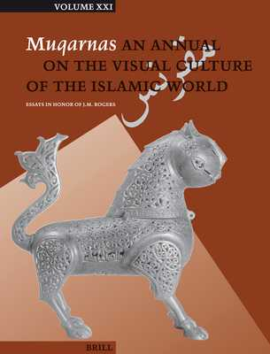 Muqarnas, Volume 21: Essays in Honor of J.M. Rogers - Necipoglu, Gulru (Editor), and Behrens-Abouseif, Doris (Editor), and Contadini, Anna (Editor)