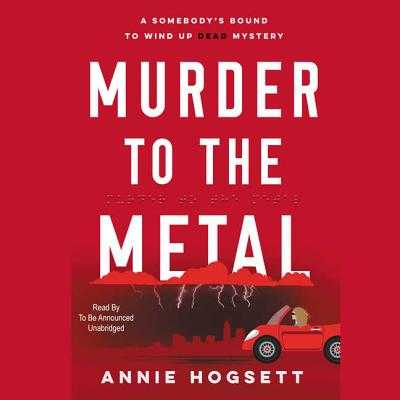 Murder to the Metal: A Somebody's Bound to Wind Up Dead Mystery - Hogsett, Annie