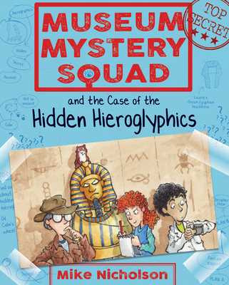 Museum Mystery Squad and the Case of the Hidden Hieroglyphics - Nicholson, Mike