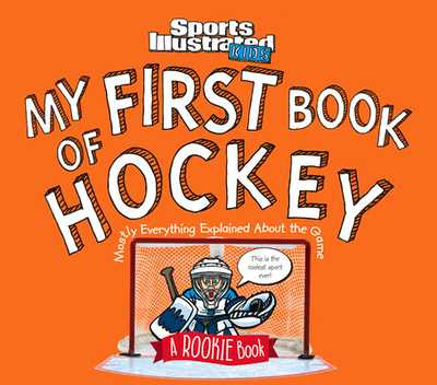 My First Book of Hockey: A Rookie Book (a Sports Illustrated Kids Book) - The Editors of Sports Illustrated Kids