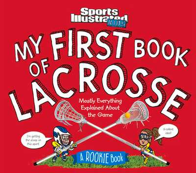 My First Book of Lacrosse: A Rookie Book - The Editors of Sports Illustrated Kids