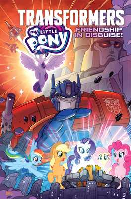 My Little Pony/Transformers: Friendship in Disguise - Flynn, Ian, and Asmus, James, and Maggs, Sam