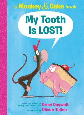 My Tooth Is Lost!: A Monkey & Cake Book - Daywalt, Drew