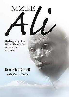 Mzee Ali: The Biography of an African Slave-Raider Turned Askari and Scout - MacDonell, Bror, and Cocks, Kerrin