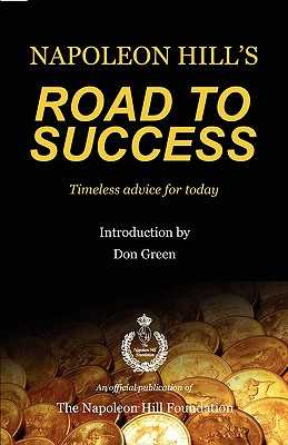 Napoleon Hill's Road to Success - Hill, Napoleon, and Green, Don (Introduction by)