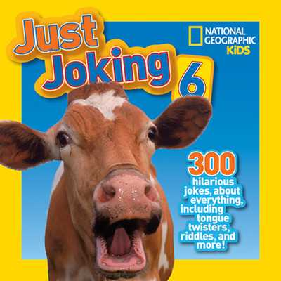 National Geographic Kids Just Joking 6: 300 Hilarious Jokes, about Everything, Including Tongue Twisters, Riddles, and More! - National Geographic Kids