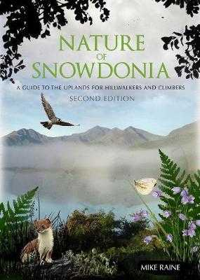 Nature of Snowdonia: A Guide to the Uplands for Hillwalkers and Climbers - Raine, Mike