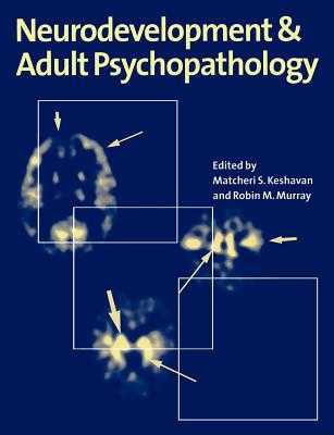 Neurodevelopment and Adult Psychopathology - Keshavan, Matcheri S., MD (Editor), and Murray, Robin M. (Editor), and Kupfer, David (Foreword by)
