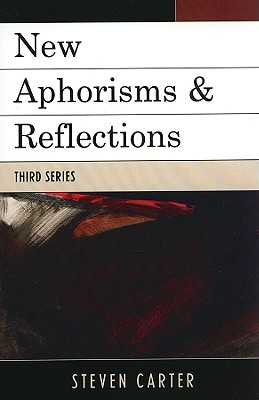 New Aphorisms & Reflections - Carter, Steven, Dr.