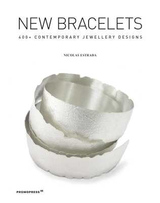 New Bracelets: 400+ Contemporary Jewellery Designs - Estrada, Nicolas, and Schmidt, Barbara (Contributions by), and Britton, Helen (Contributions by)