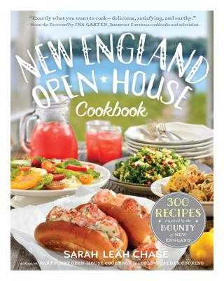 New England Open-House Cookbook: 300 Recipes Inspired by the Bounty of New England - Chase, Sarah Leah, and Garten, Ina (Foreword by)