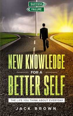 New Knowledge For A Better Self: The Life You Think About Everyday - Brown, Jack