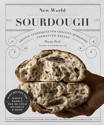 New World Sourdough: Artisan Techniques for Creative Homemade Fermented Breads; With Recipes for Birote, Bagels, Pan de Coco, Beignets, and More - Ford, Bryan
