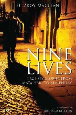 Nine Lives: True Spy Stories from Mata Hari to Kim Philby - MacLean, Fitzroy