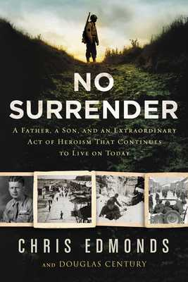 No Surrender: A Father, a Son, and an Extraordinary Act of Heroism That Continues to Live on Today - Edmonds, Christopher, and Century, Douglas
