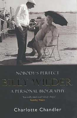 Nobody's Perfect: Billy Wilder: A Personal Biography - Chandler, Charlotte
