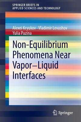 Non-Equilibrium Phenomena near Vapor-Liquid Interfaces - Kryukov, Alexei, and Levashov, Vladimir, and Puzina, Yulia