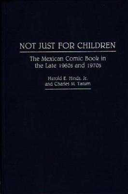 Not Just for Children: The Mexican Comic Book in the Late 1960s and 1970s - Hinds, Harold E, and Tatum, Charles M