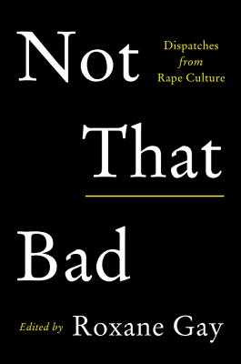 Not That Bad: Dispatches from Rape Culture - Gay, Roxane