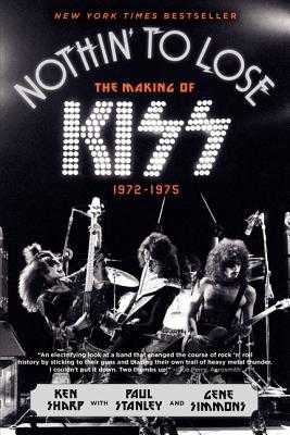 Nothin' to Lose: The Making of Kiss (1972-1975) - Sharp, Ken, and Simmons, Gene, and Stanley, Paul