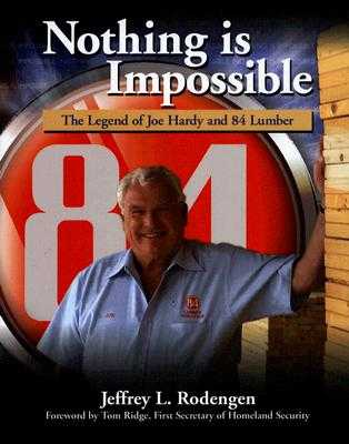 Nothing Is Impossible: The Legend of Joe Hardy and 84 Lumber - Rodengen, Jeffrey L