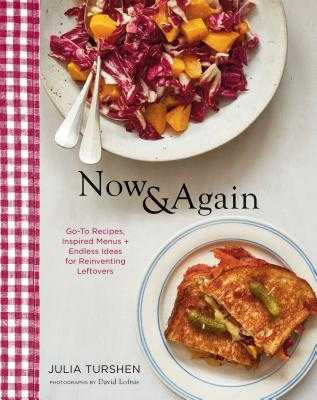 Now & Again: Go-To Recipes, Inspired Menus + Endless Ideas for Reinventing Leftovers (Meal Planning Cookbook, Easy Recipes Cookbook, Fun Recipe Cookbook) - Turshen, Julia, and Loftus, David (Photographer)