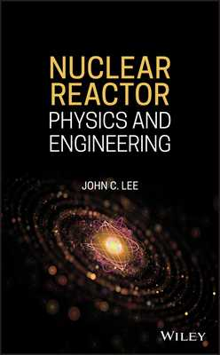 Nuclear Reactor: Physics and Engineering - Lee, John C