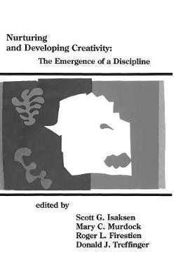 Nurturing and Developing Creativity: The Emergence of a Discipline - Isaksen, Scott G. (Editor), and Murdock, Mary C. (Editor), and Firestien, Roger L. (Editor)