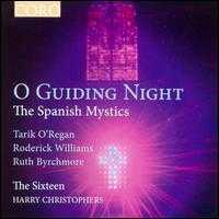 O Guiding Night: The Spanish Mystics - Ben Davies (bass); Grace Davidson (soprano); Mark Dobell (tenor); The Sixteen; Harry Christophers (conductor)