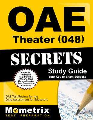 Oae Theater (048) Secrets Study Guide: Oae Test Review for the Ohio Assessments for Educators - Oae Exam Secrets Test Prep (Editor)