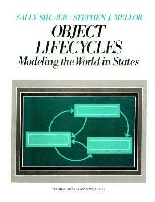 Object Life Cycles: Modeling the World in States - Mellor, Stephen J, and Shlaer, Sally