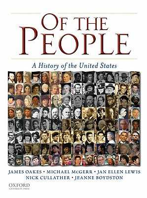 Of the People: A History of the United States - Oakes, James, Professor, and McGerr, Michael, and Lewis, Jan