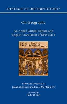 On Geography: An Arabic Edition and English Translation of Epistle 4 - Sanchez, Ignacio (Edited and translated by), and Montgomery, James (Edited and translated by)